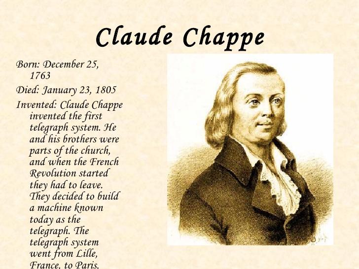 Claude Chappe (1763-1805) invented a semaphore visual telegraph